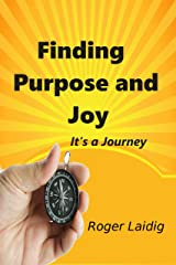 Finding Purpose and Joy: It's a Journey Kindle Edition