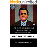 George W. Bush: Life Changing Lessons from 50 Career Defining Quotes