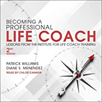 Becoming a Professional Life Coach: Lessons from the Institute of Life Coach Training, 2nd Edition