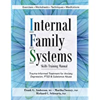Internal Family Systems Skills Training Manual: Trauma-Informed Treatment for Anxiety...