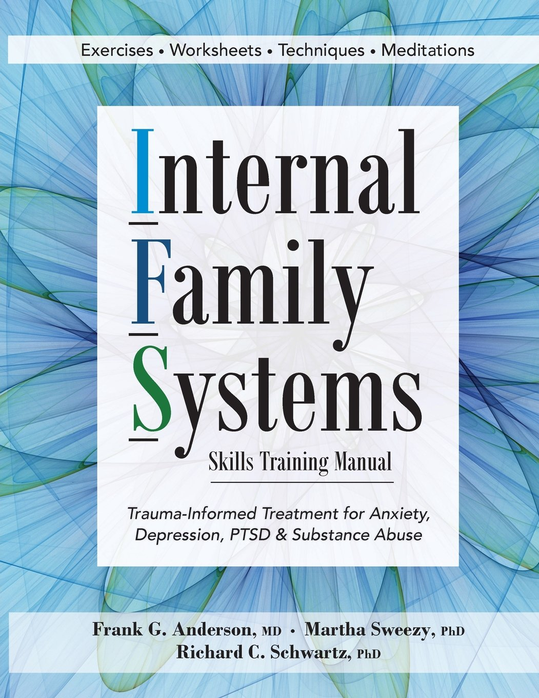Internal Family Systems Skills Training Manual: Trauma-Informed Treatment  for Anxiety, Depression, PTSD & Substance Abuse: Frank Anderson, Richard  Schwartz, ...