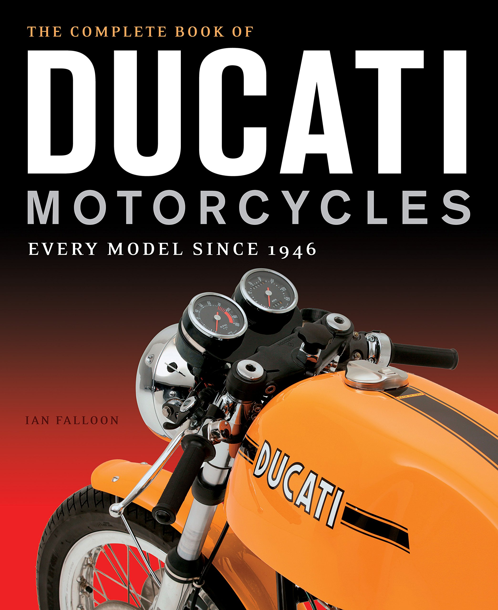 The Complete Book of Ducati Motorcycles: Every Model Since 1946: Ian  Falloon: 9780760350225: Amazon.com: Books