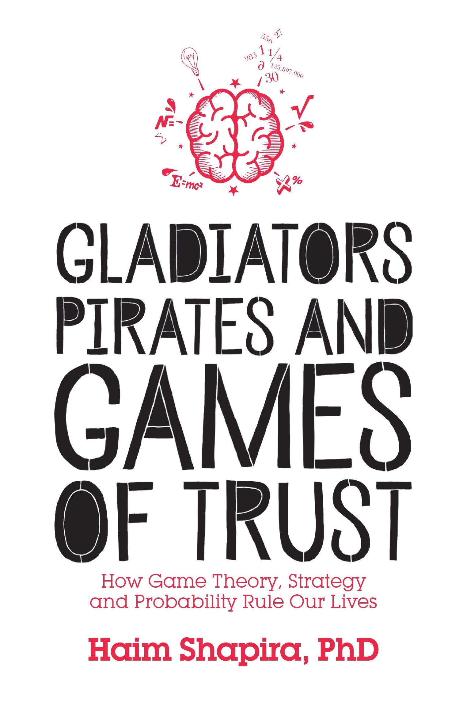 Gladiators, Pirates and Games of Trust: How Game Theory, Strategy and Probability Rule Our Lives by WATKINS