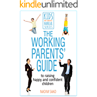 The Working Parents' Guide to Raising Happy and Confident Children: (Kids Don't Come With a Manual series)