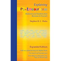 Explaining Postmodernism: Skepticism and Socialism from Rousseau to Foucault (Expanded Edition)