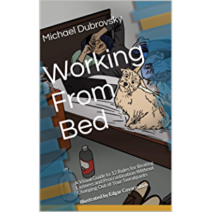 Working From Bed: A Visual Guide to 12 Rules for Beating Laziness and Procrastination Without Changing Out of Your…