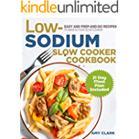 Low Sodium Slow Cooker Cookbook: Easy and Prep-and-Go Recipes to Make in Your Slow Cooker (21 Day Meal Plan Included)