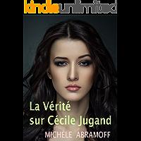 LA VÉRITÉ SUR CÉCILE JUGAND - (roman sentimental) (French Edition)