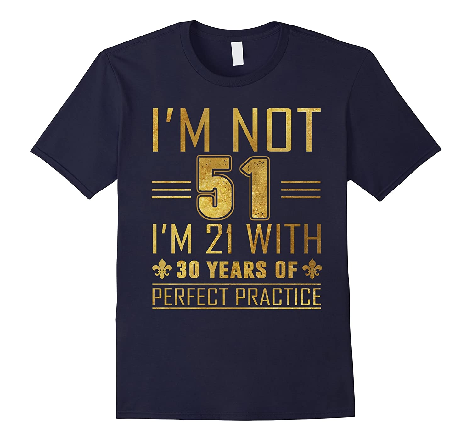 51st Birthday Gifts For All Not 51 I'm 21 with Perfect T-shi-TH