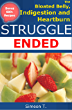 The Bloated Belly, Indigestion and Heartburn Struggle Ended, with BONUS: 220+ Recipes Covering Food Combining Principles, Delicious Real Whole Food, Cookbook ... Lean & Meat (Strive For Real Life&Food 1)