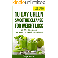 10 Day Green Smoothie Cleanse: Sip Up, Slim Down ! Lose upto 15 Lbs in 10 Days!: 100 Delicious Weight Loss Green…