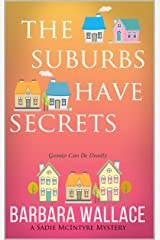 The Suburbs Have Secrets (A Sadie McIntyre Mystery): Book 1 of the Sadie McIntyre Mysteries Series Kindle Edition