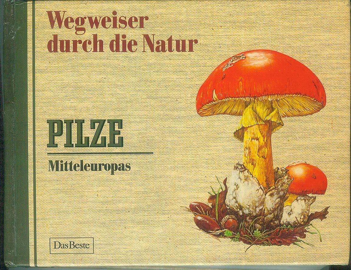 Wegweiser durch die Natur. Pilze Mitteleuropas