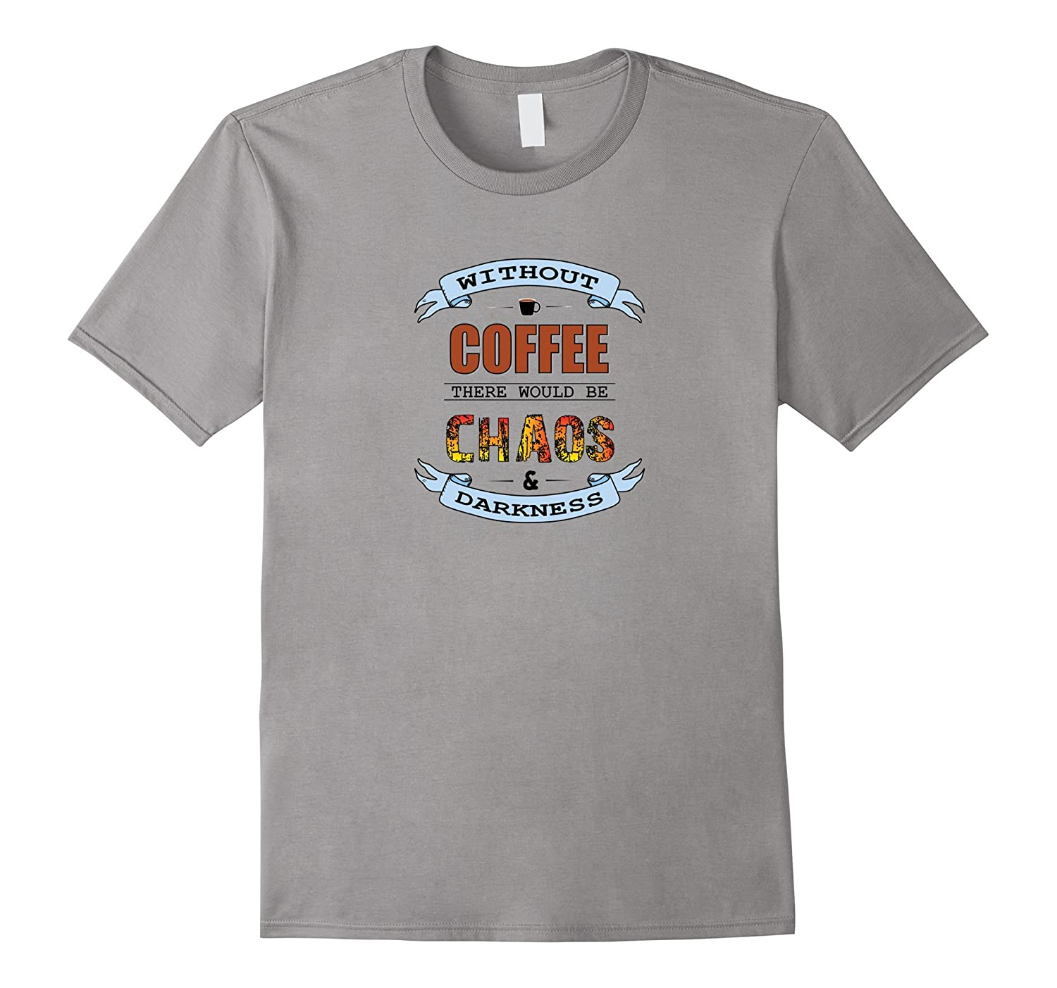 Without Coffee There Would Be Chaos and Darkness T-Shirt-Art