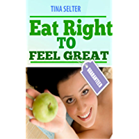 Eat Right To Feel Great: When You feel Great Dare To Help Someone Else Feel Great Too !(eat right 4 your type,eat right…