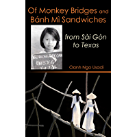 Of Monkey Bridges and Bánh Mì Sandwiches: from Sài Gòn to Texas