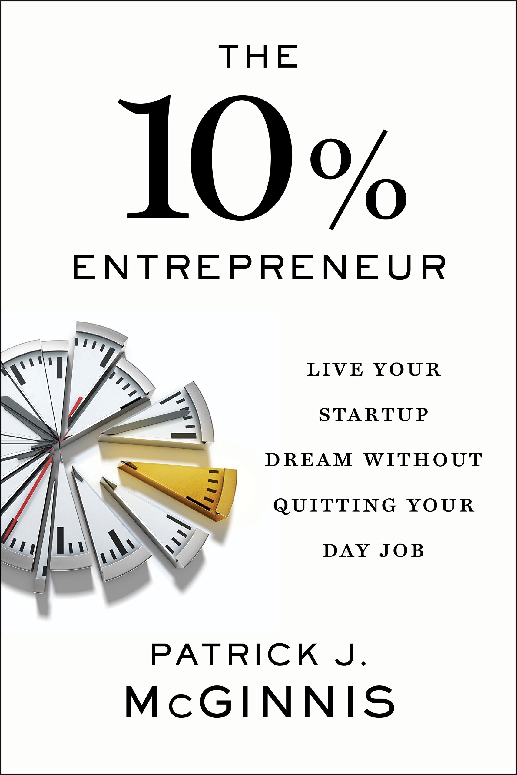 Download The 10% Entrepreneur: Live Your Startup Dream Without Quitting Your Day Job PDF