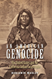 An American Genocide: The United States and the California Indian Catastrophe, 1846-1873 (The Lamar Series in Western…