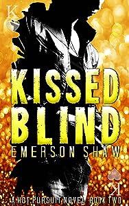 Kissed Blind (A Hot Pursuit Novel Book 2)