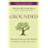Grounded: Finding God in the World-A Spiritual Revolution