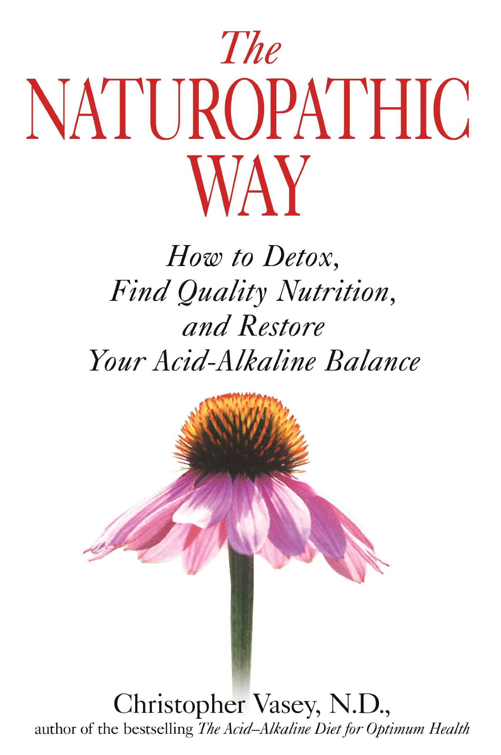 The Naturopathic Way: How to Detox, Find Quality Nutrition