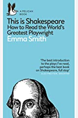 This Is Shakespeare: How to Read the World's Greatest Playwright (Pelican Books) Kindle Edition