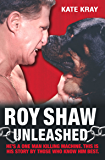 Roy Shaw Unleashed - He's a one man killing machine. This is his story by those who know him best