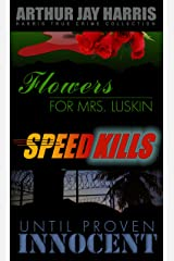 Box Set: Flowers for Mrs. Luskin, Speed Kills, and Until Proven Innocent: Three Investigative True Crime Books by Arthur Jay Harris Kindle Edition
