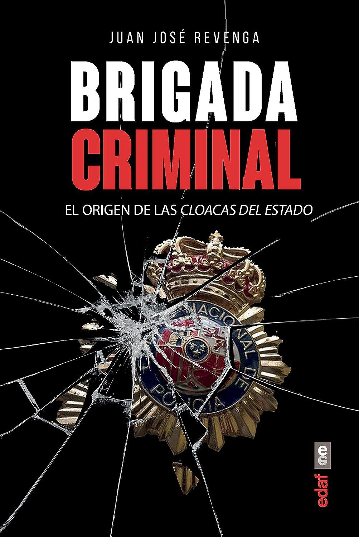 Brigada criminal. El origen de las cloacas del Estado (Crónicas de ...