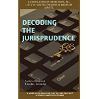 Decoding The Jurisprudence : A Compilation of Objectives, List of Quotes,Theories & Books of Jurists.