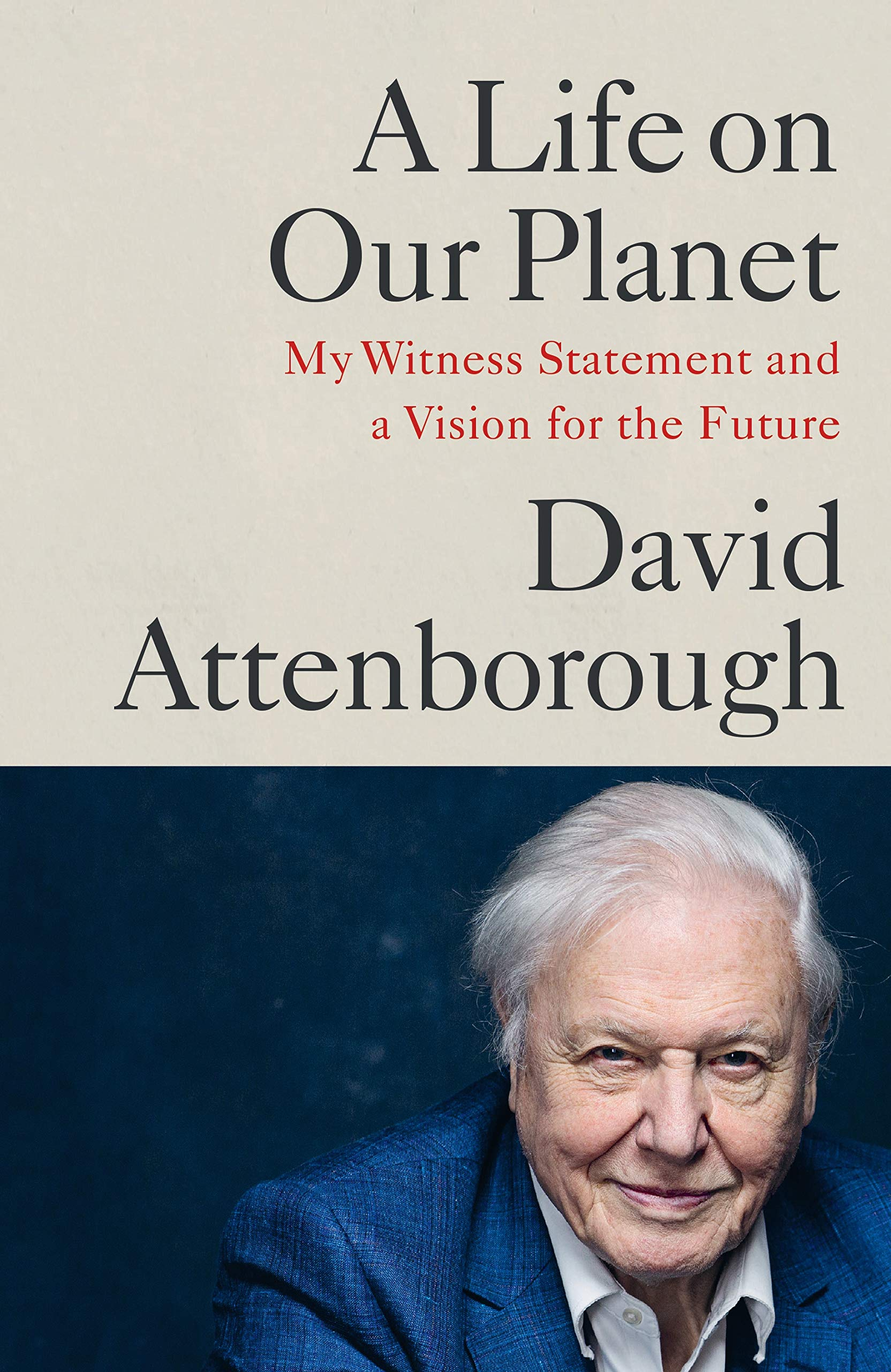 A Life on Our Planet: My Witness Statement and a Vision for the Future:  Amazon.co.uk: Attenborough, David: 9781529108279: Books
