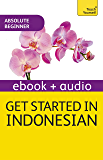 Get Started in Beginner's Indonesian: Teach Yourself: Enhanced Edition