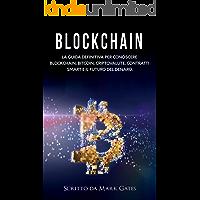 Blockchain: La guida definitiva per conoscere blockchain, Bitcoin, criptovalute, contratti smart e il futuro del denaro.