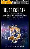 Blockchain: La guida definitiva per conoscere blockchain, Bitcoin, criptovalute, contratti smart e il futuro del denaro. (Italian Edition)
