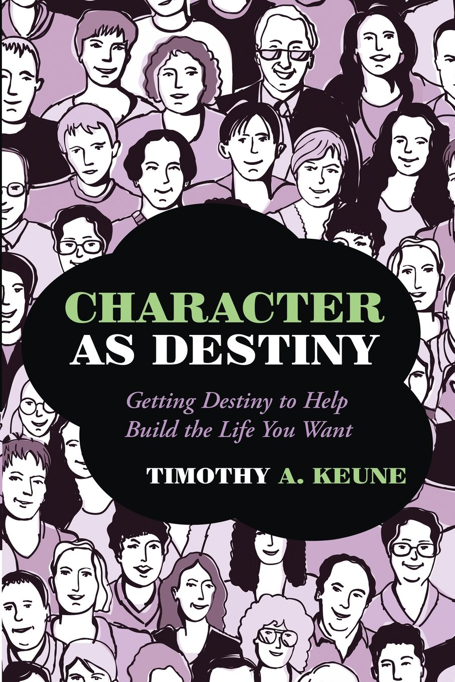 Character as Destiny: Getting Destiny to Help Build the Life You Want pdf epub