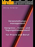 Veranstaltungsmanagement: Kongress-, Event- und Tagungsmanagement für Praxis und Beruf