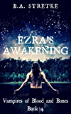 Ezra's Awakening: Vampires of Blood and Bones Book 4
