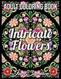 Intricate Flowers: An Adult Coloring Book with 50 Detailed Flower Designs for Relaxation and Stress Relief