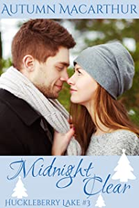 Midnight Clear: A clean and sweet Christian romance in Idaho at Christmas (Huckleberry Lake Book 3)