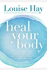 Heal Your Body: The Mental Causes for Physical Illness and the Metaphysical Way to Overcome Them Kindle Edition