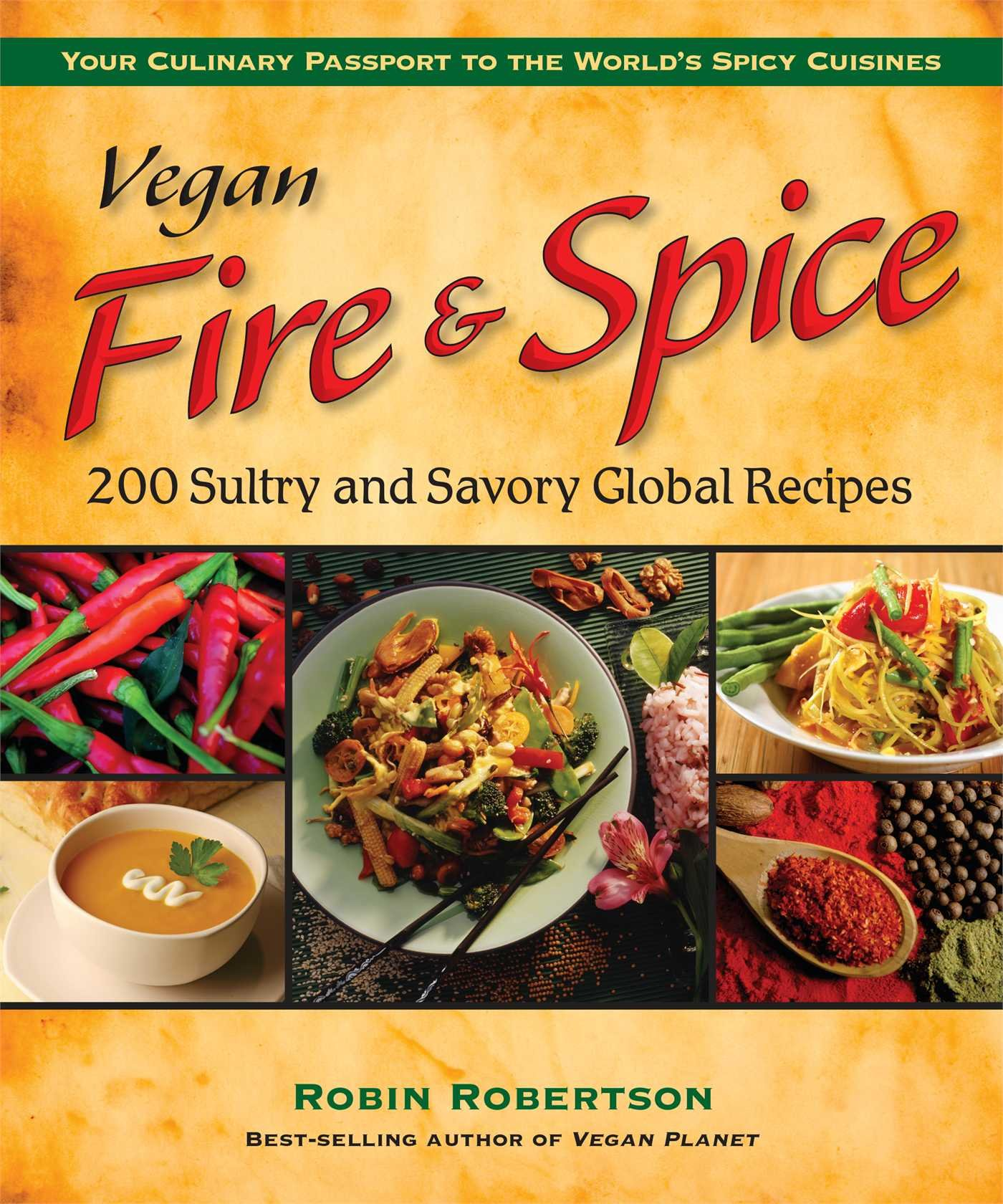 Vegan fire spice 200 sultry and savory global recipes robin vegan fire spice 200 sultry and savory global recipes robin robertson 9780980013108 amazon books forumfinder Image collections
