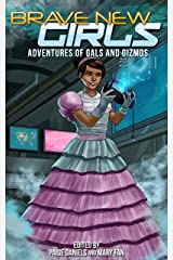Brave New Girls: Adventures of Gals and Gizmos Kindle Edition