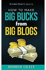 Brandon Colker's How to Make Big Bucks from Big Blogs Kindle Edition