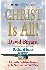 Christ Is ALL! (The New Revised Version): Join In The Joyful Awakening to the Supremacy of God's Son Paperback