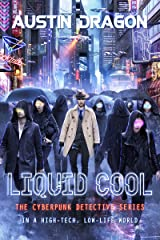 Liquid Cool: The Cyberpunk Detective Series (Liquid Cool Book 1) Kindle Edition