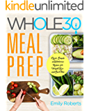 Whole 30 Meal Prep: Quick, Simple and Delicious Recipes for Weight Loss and Save Time