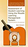 Assessment of Student Learning Using the Moodle Learning Management System: A practical guide for the perplexed (English Edition)