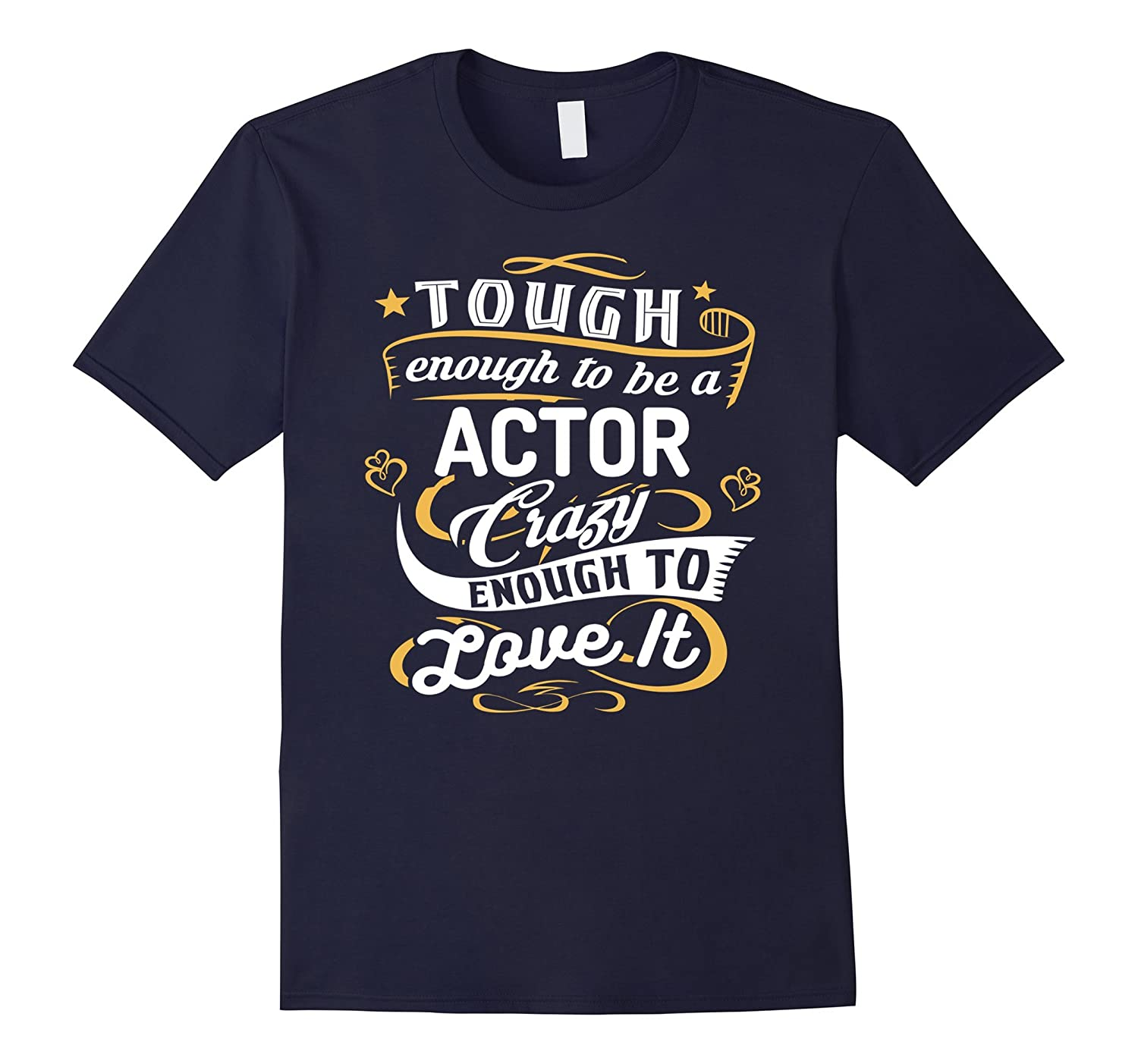 Acting Shirts Shirt Tough to be an Actor Theater Gift Shirt-TH