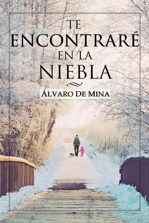 TE ENCONTRARÉ EN LA NIEBLA: La búsqueda de un amor perdido entre la guerra: Amazon.es: De Mina, Álvaro: Libros