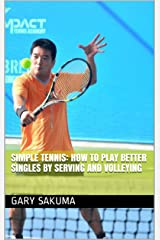 Simple Tennis: How to Play Better Singles by Serving and Volleying (Think Don't Just Play  Book 5) Kindle Edition